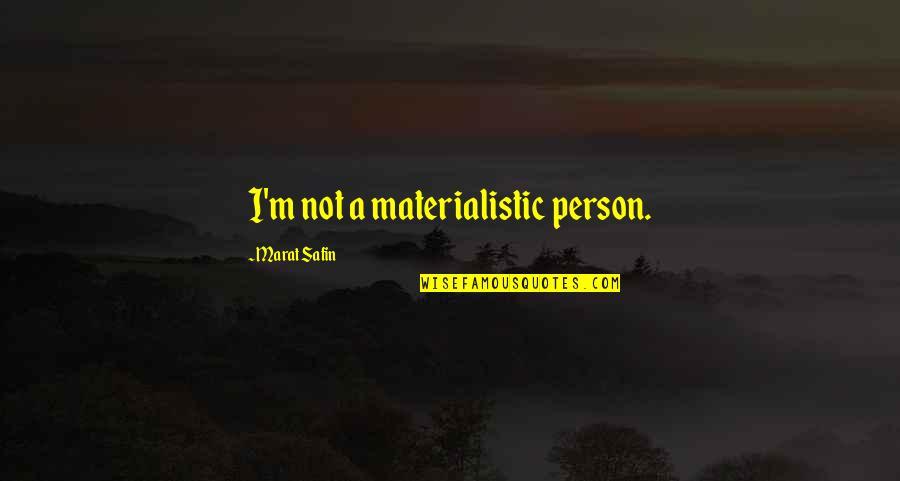Marat Safin Quotes By Marat Safin: I'm not a materialistic person.