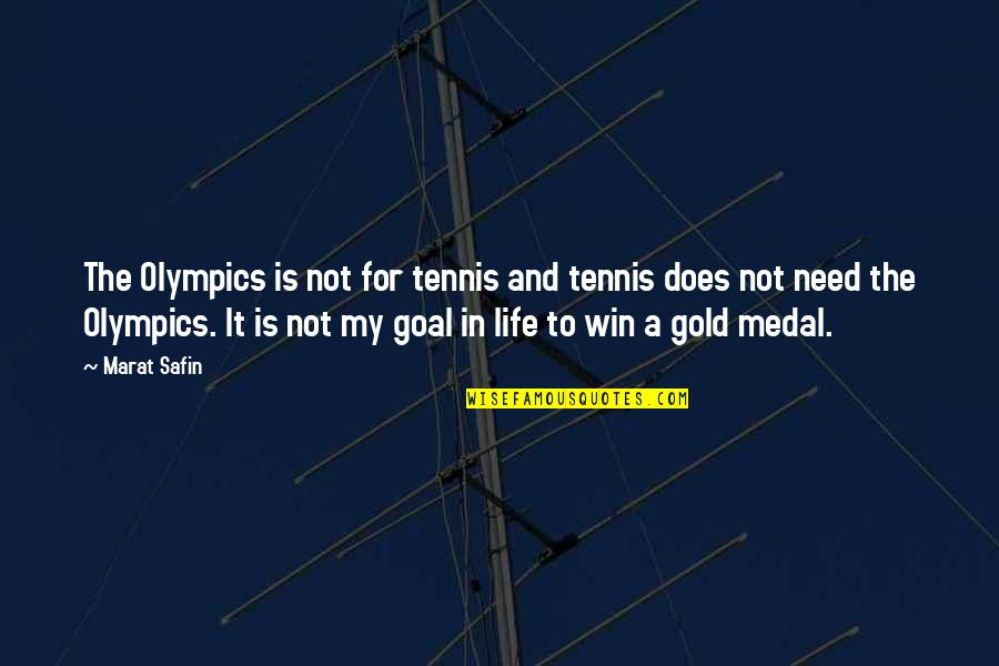 Marat Safin Quotes By Marat Safin: The Olympics is not for tennis and tennis