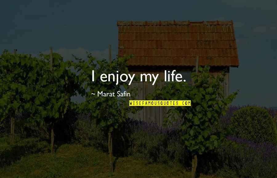 Marat Safin Quotes By Marat Safin: I enjoy my life.