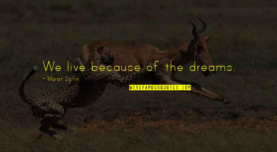 Marat Safin Quotes By Marat Safin: We live because of the dreams.