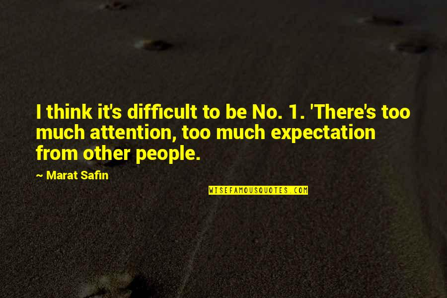 Marat Safin Quotes By Marat Safin: I think it's difficult to be No. 1.