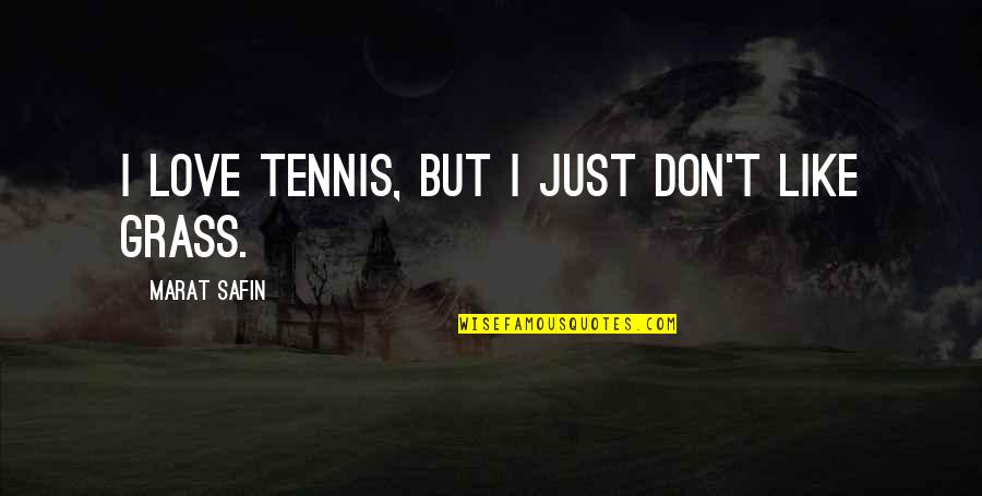 Marat Safin Quotes By Marat Safin: I love tennis, but I just don't like