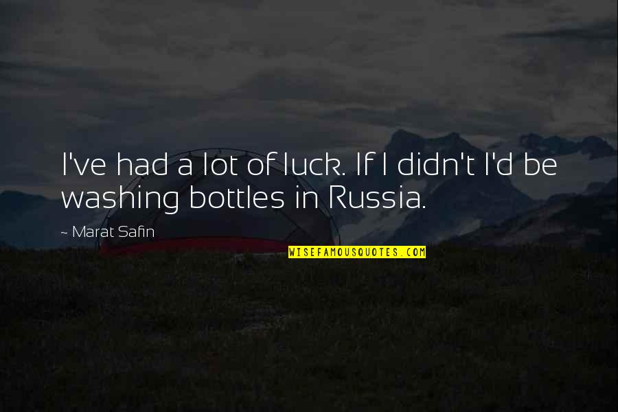 Marat Safin Quotes By Marat Safin: I've had a lot of luck. If I
