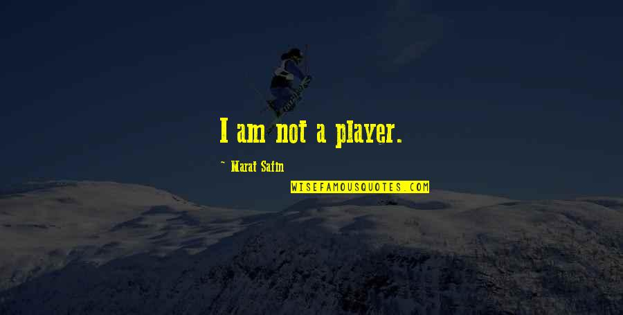 Marat Safin Quotes By Marat Safin: I am not a player.