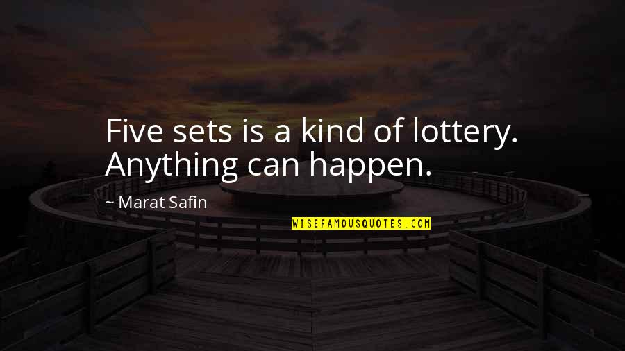 Marat Safin Quotes By Marat Safin: Five sets is a kind of lottery. Anything