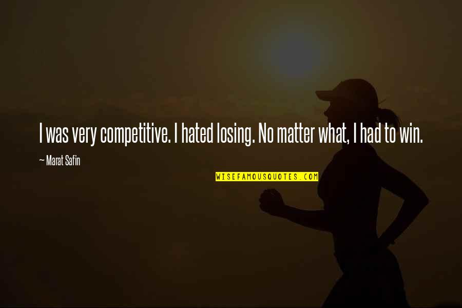 Marat Safin Quotes By Marat Safin: I was very competitive. I hated losing. No