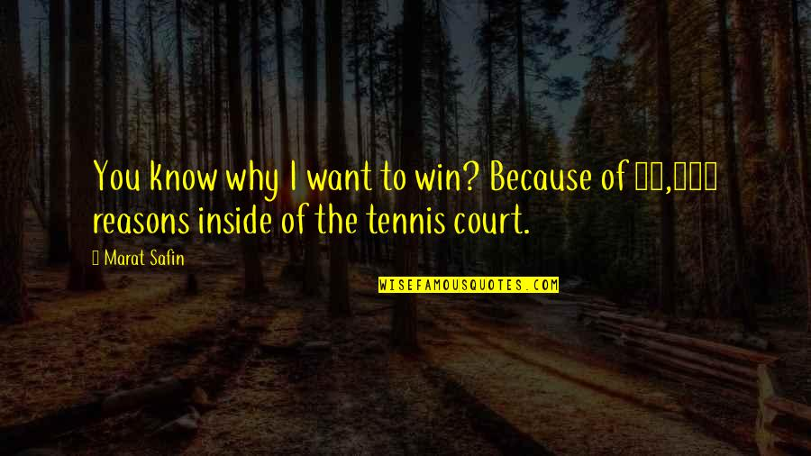 Marat Safin Quotes By Marat Safin: You know why I want to win? Because