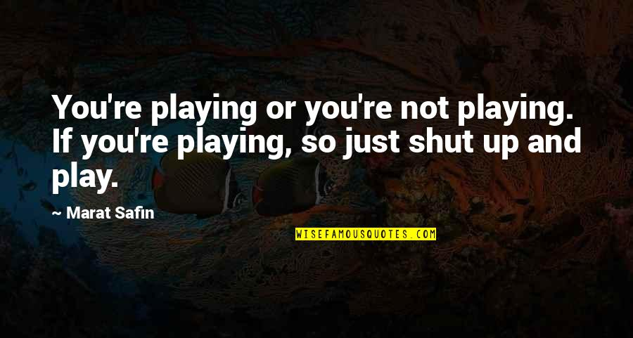 Marat Safin Quotes By Marat Safin: You're playing or you're not playing. If you're
