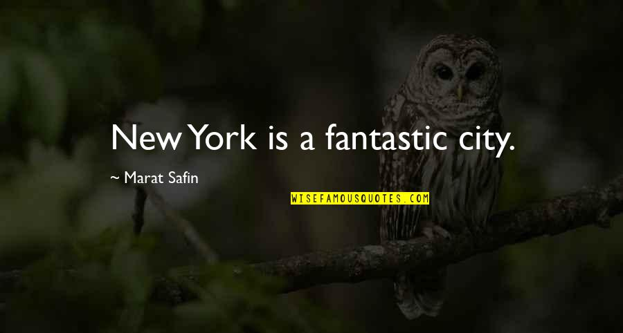 Marat Safin Quotes By Marat Safin: New York is a fantastic city.