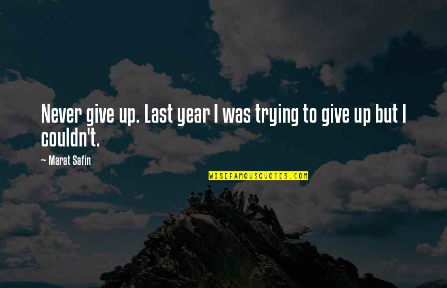 Marat Safin Quotes By Marat Safin: Never give up. Last year I was trying
