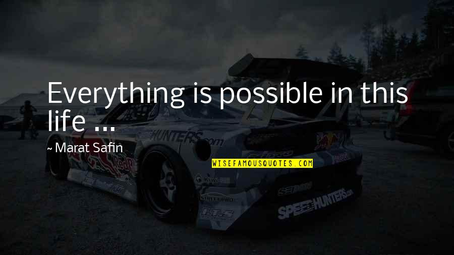 Marat Safin Quotes By Marat Safin: Everything is possible in this life ...