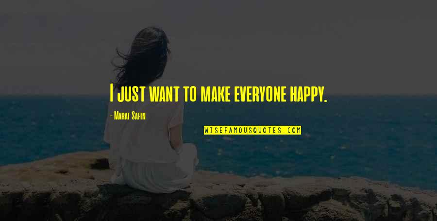 Marat Safin Quotes By Marat Safin: I just want to make everyone happy.