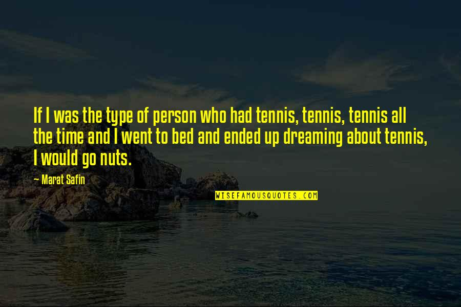 Marat Safin Quotes By Marat Safin: If I was the type of person who