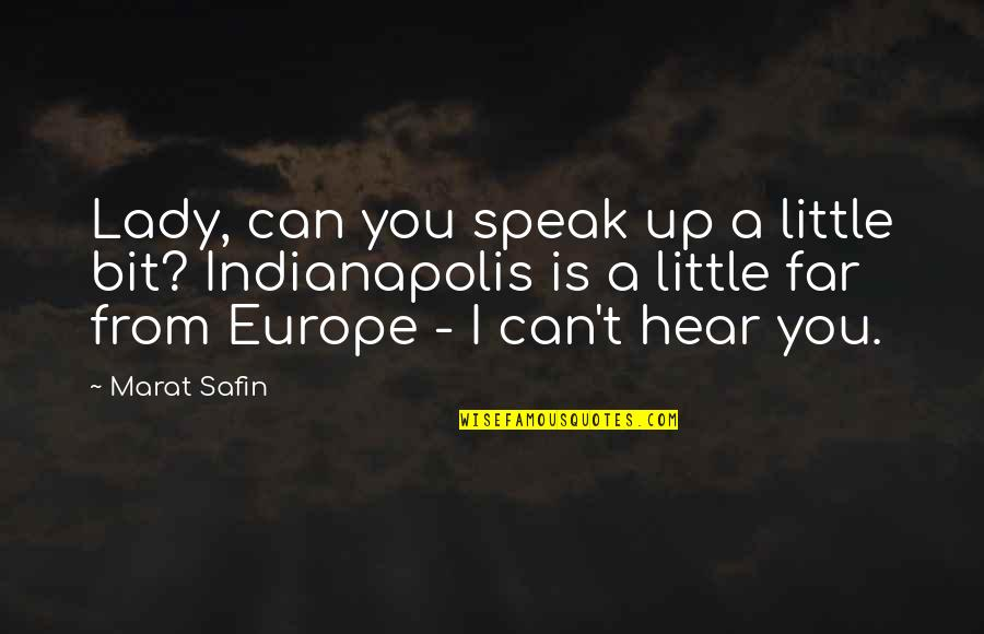 Marat Safin Quotes By Marat Safin: Lady, can you speak up a little bit?