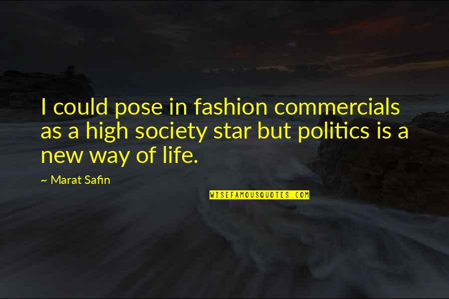 Marat Safin Quotes By Marat Safin: I could pose in fashion commercials as a