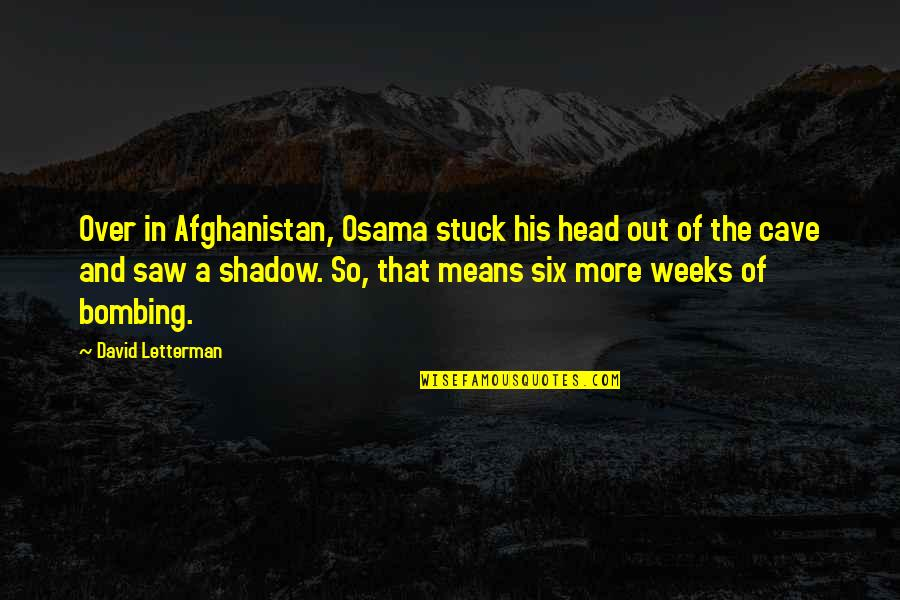 Marathi Asmita Quotes By David Letterman: Over in Afghanistan, Osama stuck his head out