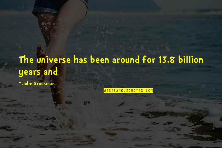 Marathi Asmita Quotes By John Brockman: The universe has been around for 13.8 billion