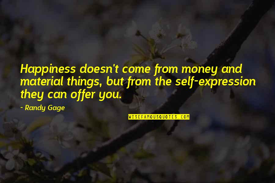 Marathi Asmita Quotes By Randy Gage: Happiness doesn't come from money and material things,