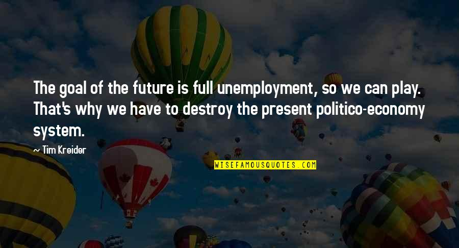 Marathi Asmita Quotes By Tim Kreider: The goal of the future is full unemployment,