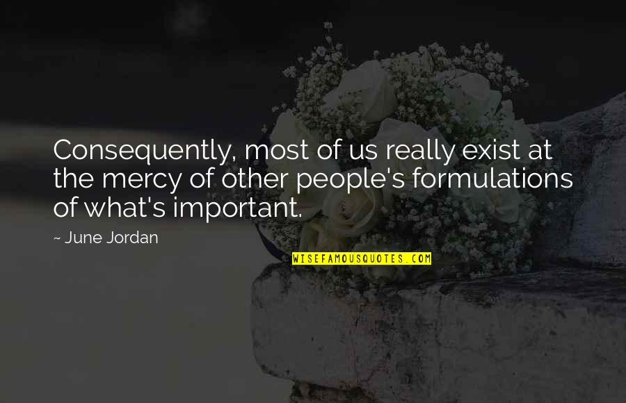 Marathon Completion Quotes By June Jordan: Consequently, most of us really exist at the