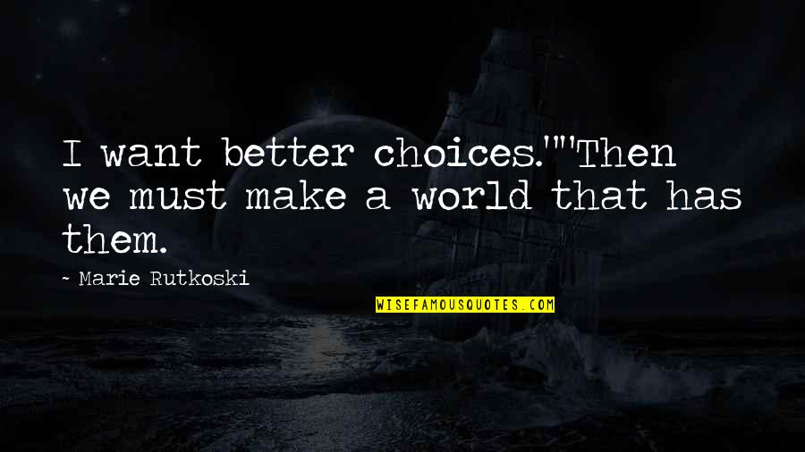 """Marathon Completion Quotes By Marie Rutkoski: I want better choices.""""""""Then we must make a"""