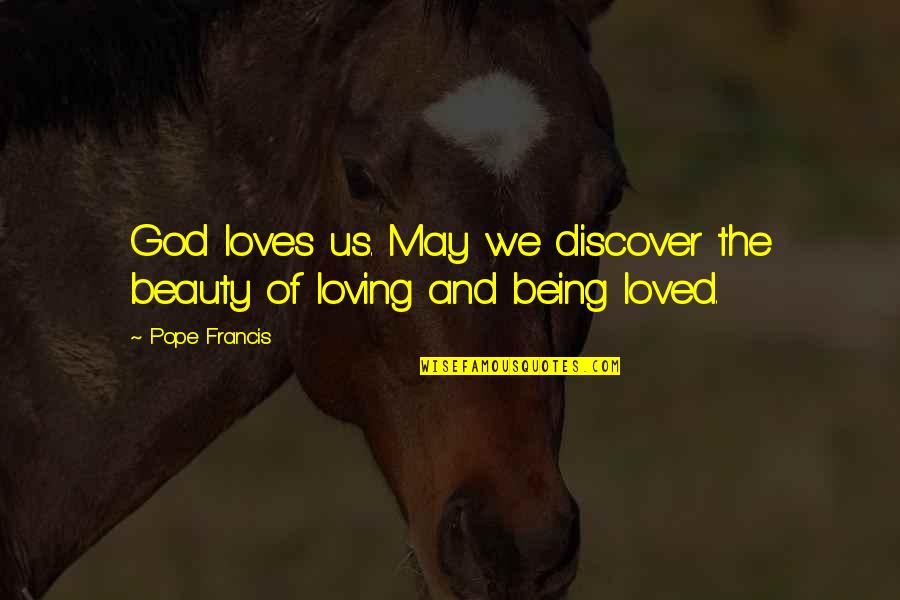 Marathon Completion Quotes By Pope Francis: God loves us. May we discover the beauty