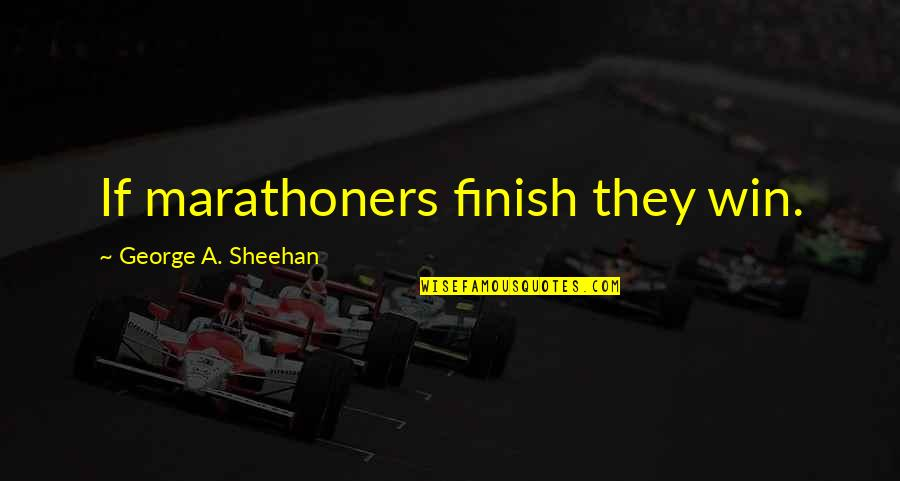 Marathoners Quotes By George A. Sheehan: If marathoners finish they win.