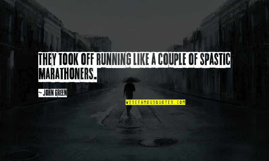Marathoners Quotes By John Green: They took off running like a couple of
