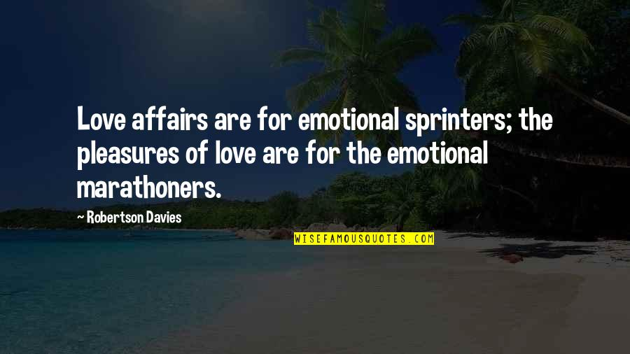 Marathoners Quotes By Robertson Davies: Love affairs are for emotional sprinters; the pleasures