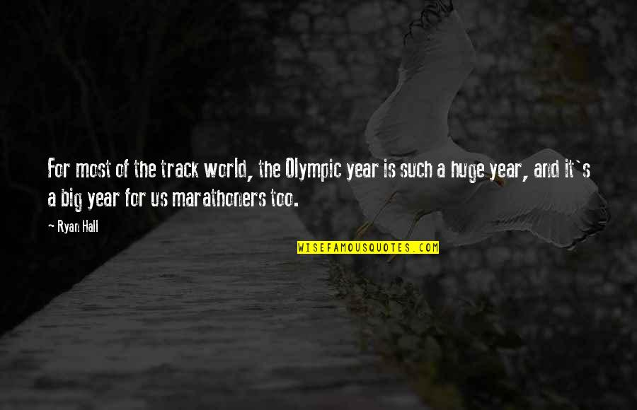 Marathoners Quotes By Ryan Hall: For most of the track world, the Olympic