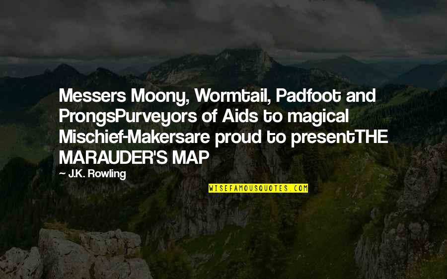 Marauders Map Quotes By J.K. Rowling: Messers Moony, Wormtail, Padfoot and ProngsPurveyors of Aids