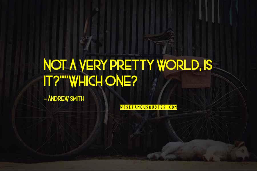 "Marbury Quotes By Andrew Smith: Not a very pretty world, is it?""""Which one?"
