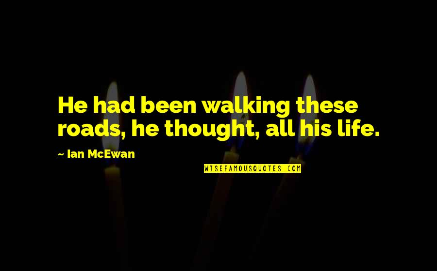 Marbury Quotes By Ian McEwan: He had been walking these roads, he thought,