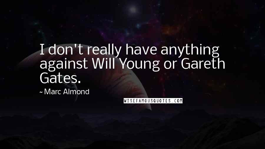 Marc Almond quotes: I don't really have anything against Will Young or Gareth Gates.