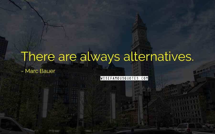 Marc Bauer quotes: There are always alternatives.