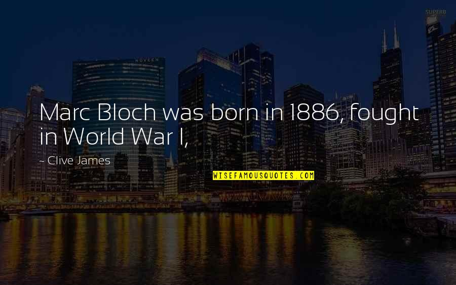 Marc Bloch Quotes By Clive James: Marc Bloch was born in 1886, fought in