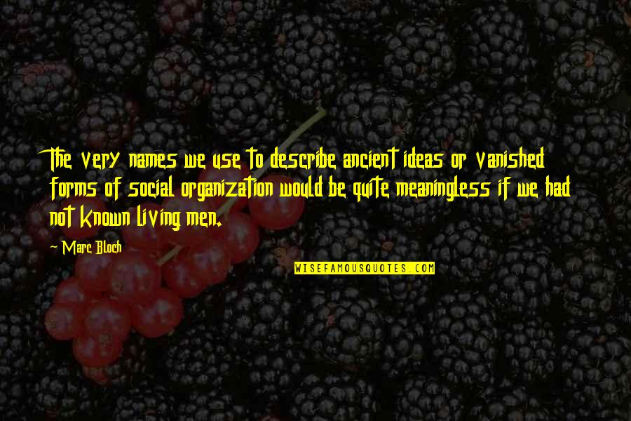 Marc Bloch Quotes By Marc Bloch: The very names we use to describe ancient