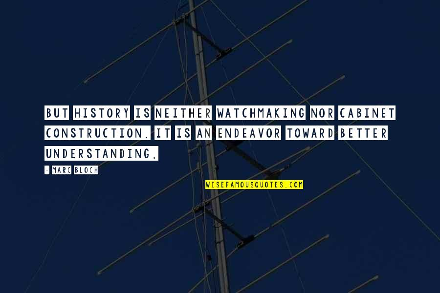 Marc Bloch Quotes By Marc Bloch: But history is neither watchmaking nor cabinet construction.
