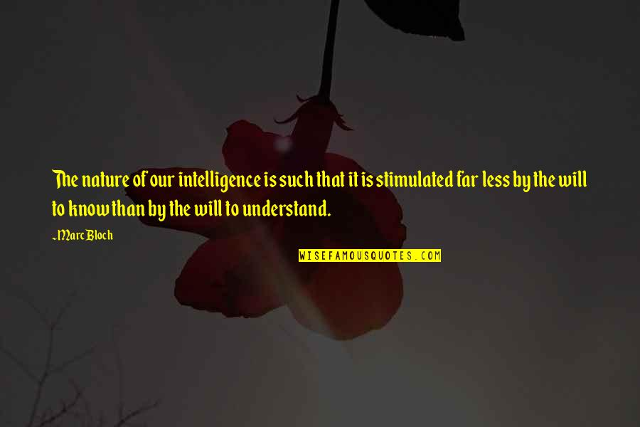 Marc Bloch Quotes By Marc Bloch: The nature of our intelligence is such that