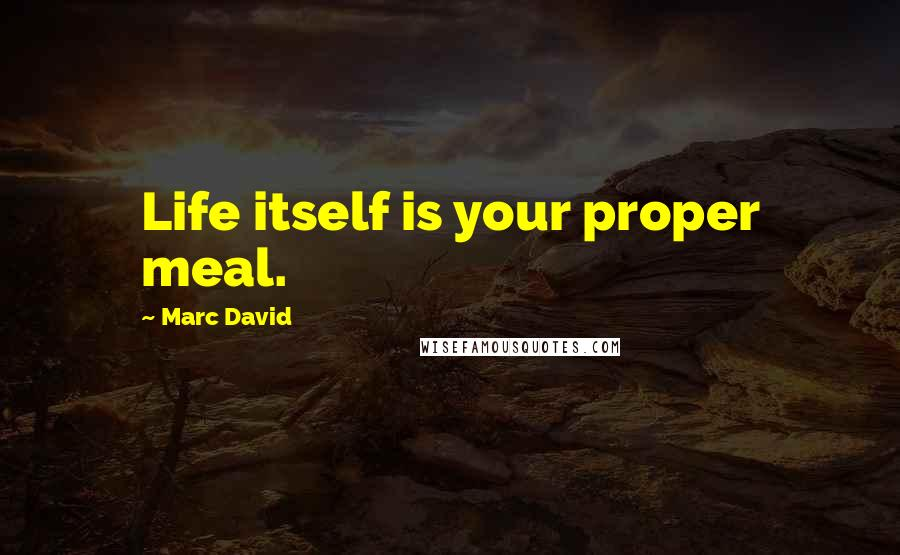 Marc David quotes: Life itself is your proper meal.
