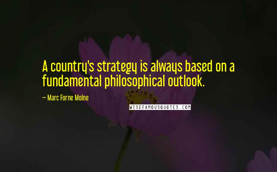 Marc Forne Molne quotes: A country's strategy is always based on a fundamental philosophical outlook.