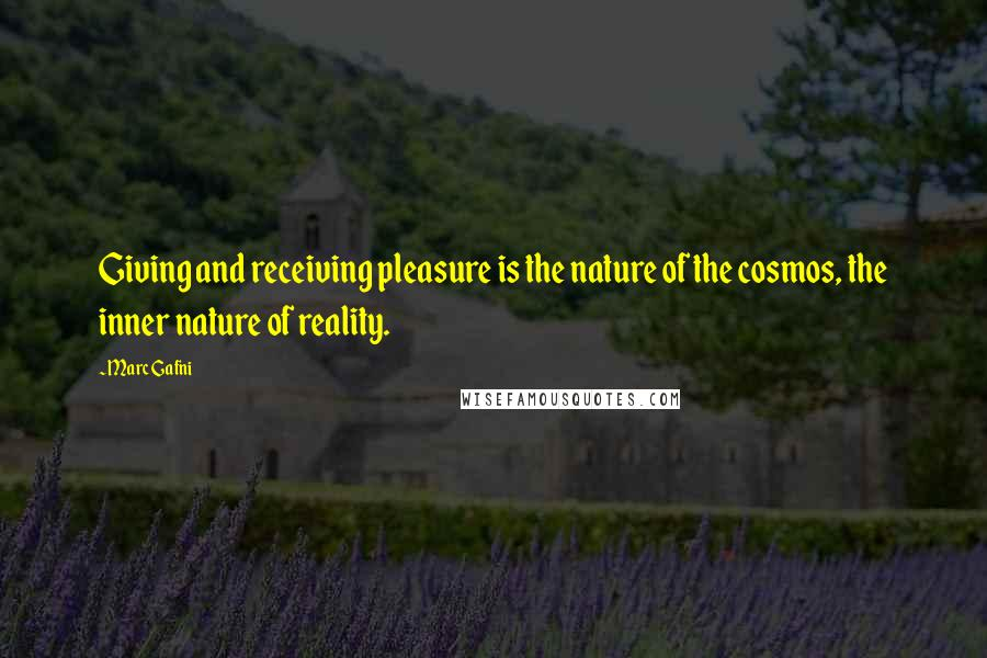 Marc Gafni quotes: Giving and receiving pleasure is the nature of the cosmos, the inner nature of reality.