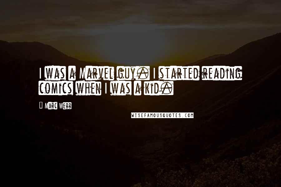 Marc Webb quotes: I was a Marvel guy. I started reading comics when I was a kid.