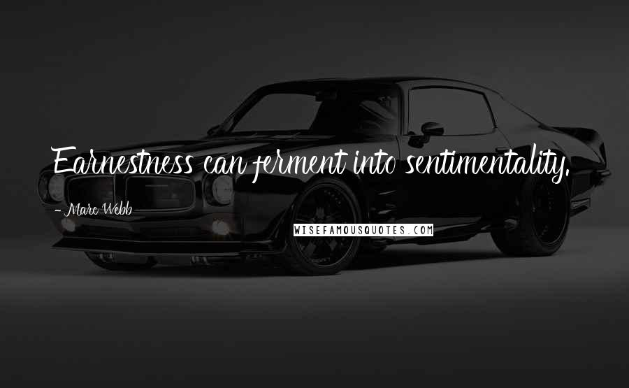 Marc Webb quotes: Earnestness can ferment into sentimentality.
