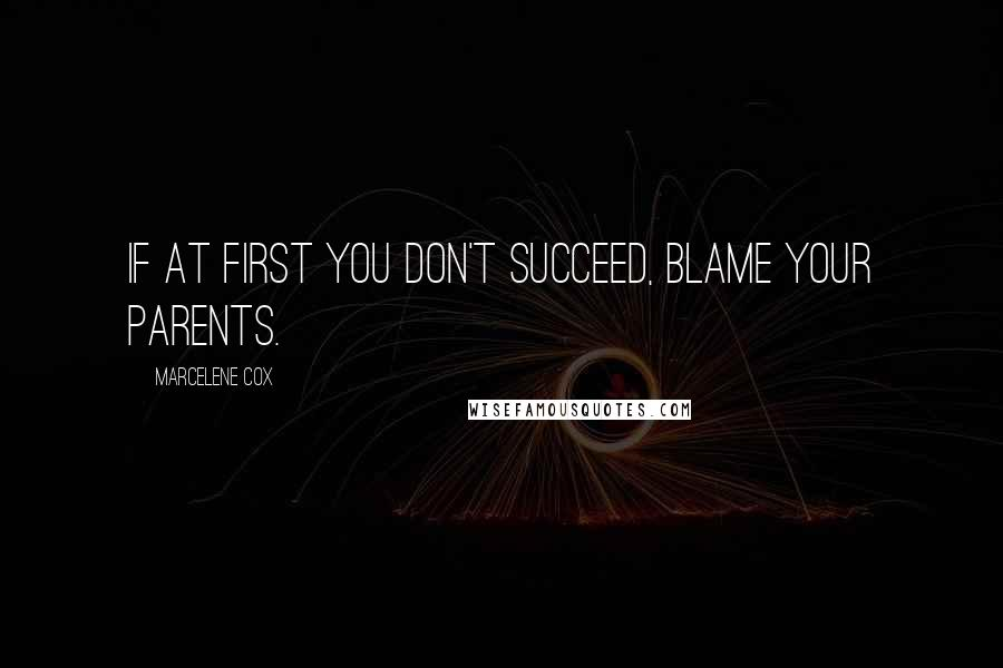 Marcelene Cox quotes: If at first you don't succeed, blame your parents.