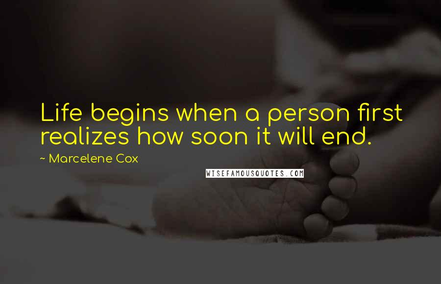 Marcelene Cox quotes: Life begins when a person first realizes how soon it will end.