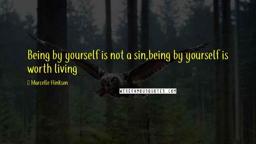 Marcelle Hinkson quotes: Being by yourself is not a sin,being by yourself is worth living