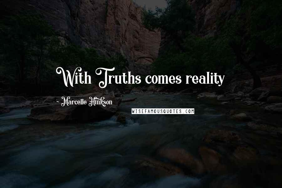 Marcelle Hinkson quotes: With Truths comes reality