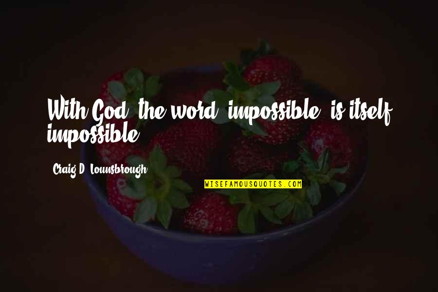 Marcelo Bielsa Quotes By Craig D. Lounsbrough: With God, the word 'impossible' is itself impossible.