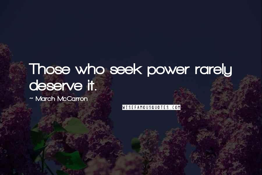 March McCarron quotes: Those who seek power rarely deserve it.